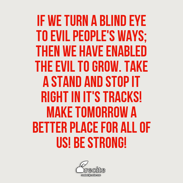If We Turn A Blind Eye To Evil Peoples Ways Then We Have Enabled