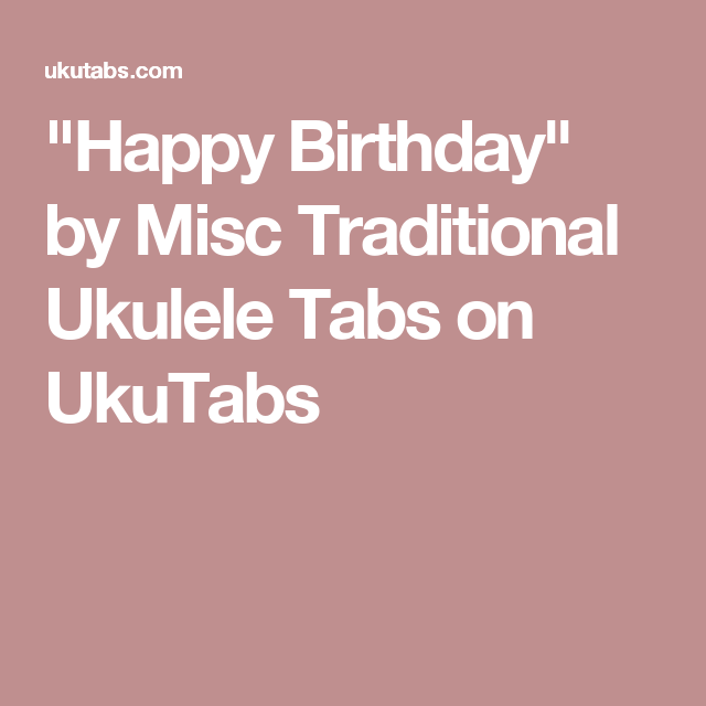 Happy Birthday By Misc Traditional Ukulele Tabs On Ukutabs