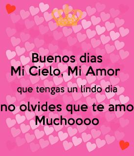 Buenos Dias Mi Cielo Mi Amor Que Tengas Un Lindo Dia Amor