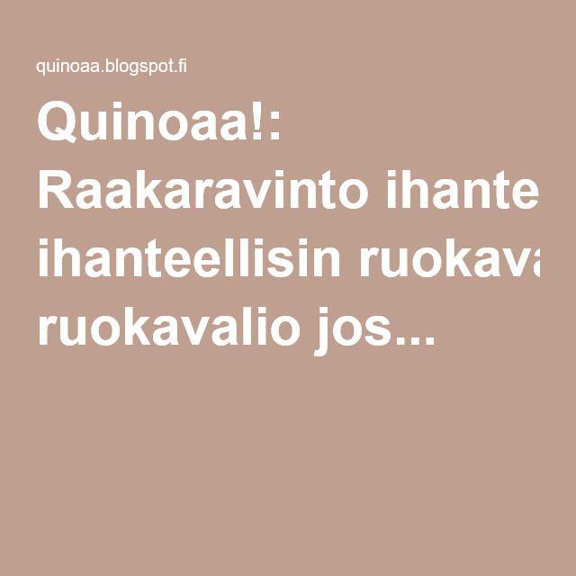 Quinoaa!: Raakaravinto ihanteellisin ruokavalio jos...
