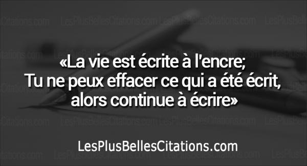 Citation La Vie Est Ecrite A L Encre Les Plus Belles Citations