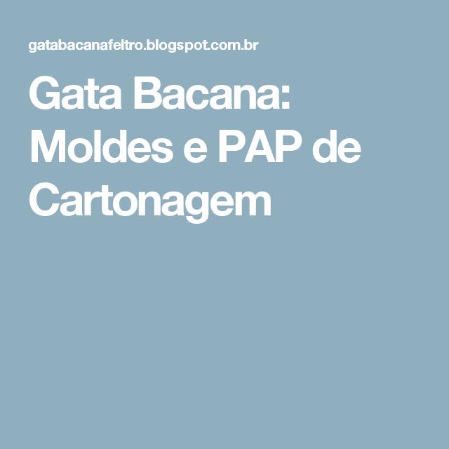 Gata Bacana: Moldes e PAP de Cartonagem