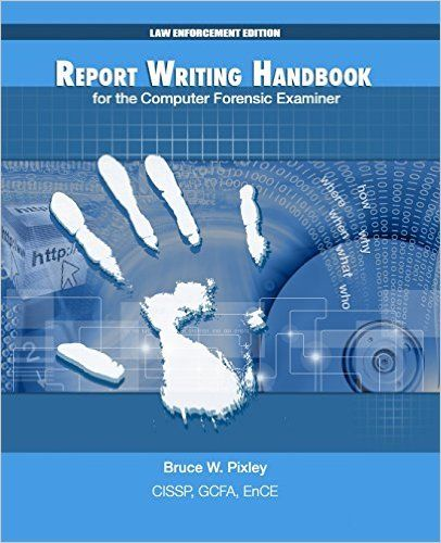 Report Writing Handbook for the Computer Forensic Examiner Law - Forensic Report