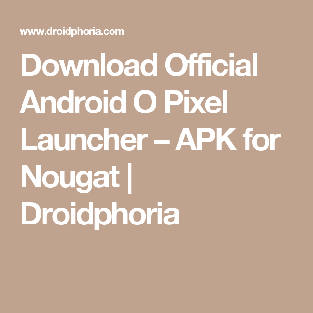 Download Official Android O Pixel Launcher – APK for Nougat