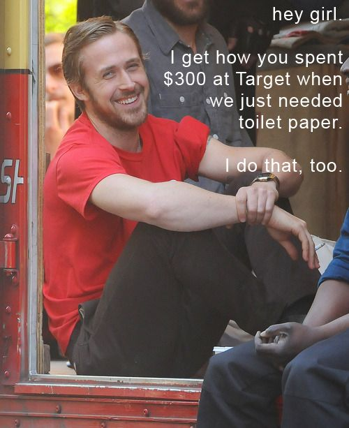 Hey girl, I get how you spent 300 dollars at Target when we just needed toilet paper. I do that, too.