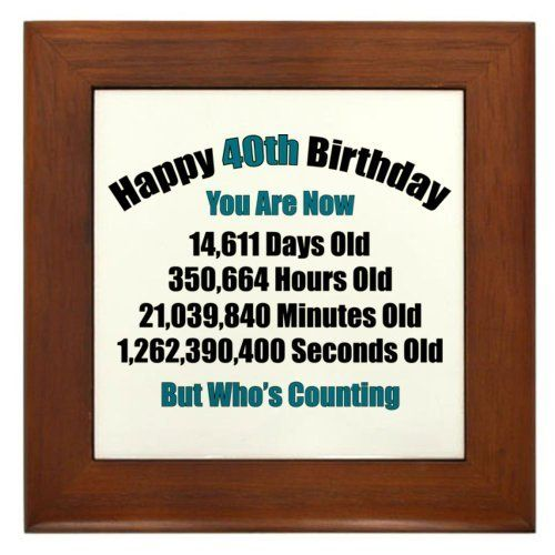 40th Birthday Quotes: 40 'Years' Old Framed Tile By CafePress By CafePress. $15