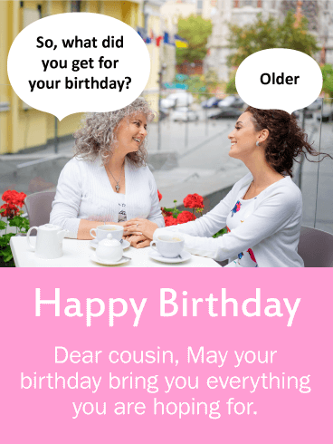 What Did You Get Funny Birthday Card For Cousin Birthday Greeting Cards By Davia Birthday Quotes Funny For Her Birthday Humor Happy Birthday Cousin