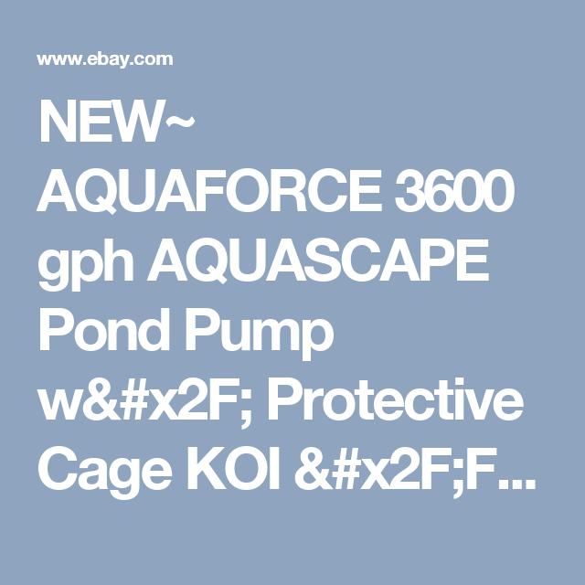 NEW~ AQUAFORCE 3600 Gph AQUASCAPE Pond Pump W/ Protective Cage KOI /FISH  POND