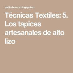 Técnicas Textiles: 5. Los tapices artesanales de alto lizo