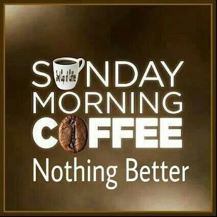 Happy Sunday Morning Coffee quotes...:)