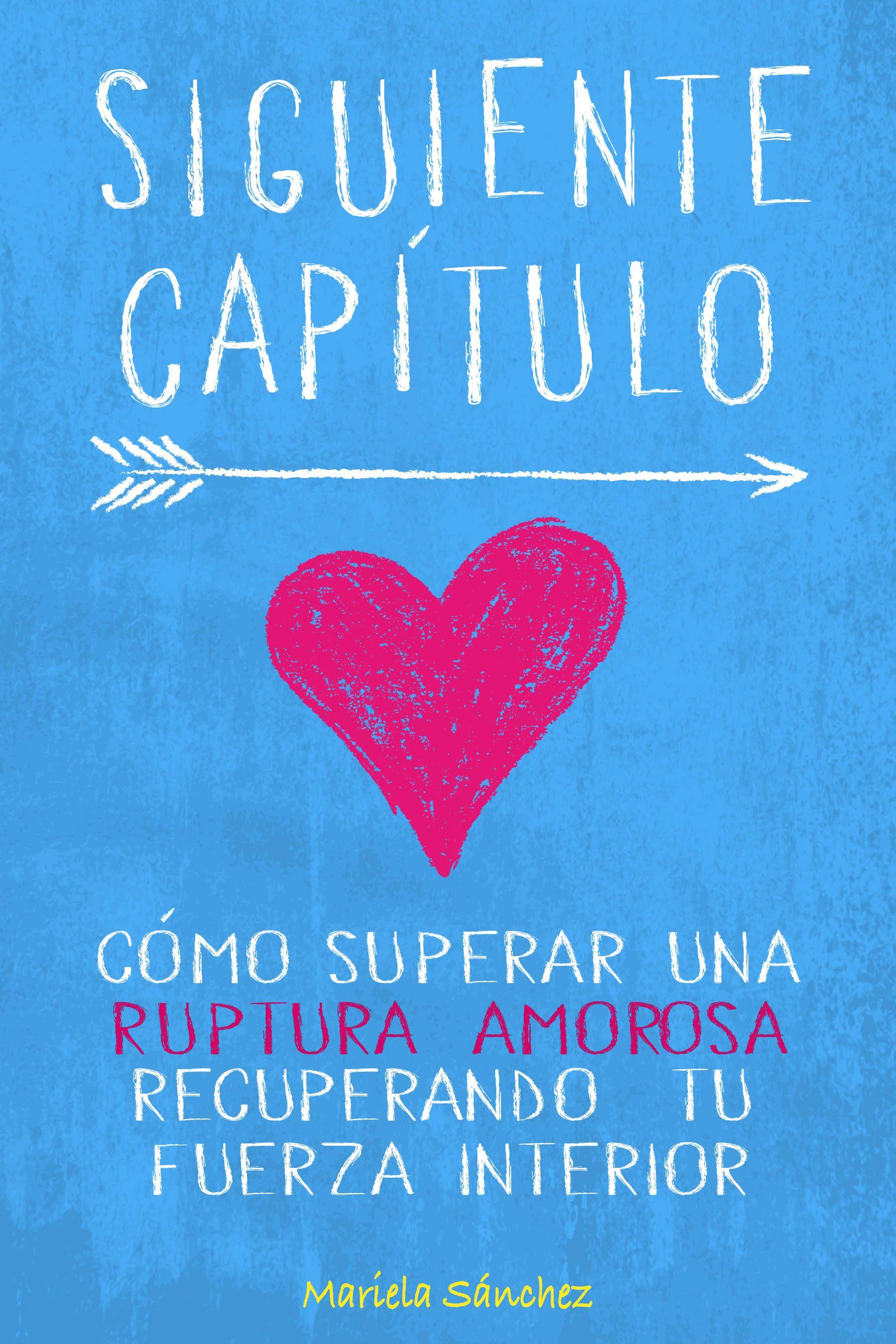 """Libro para superar una ruptura amorosa. Para Mujeres. Descubre cómo superar una ruptura amorosa con el libro para mujeres: """"Siguiente Capítulo"""""""