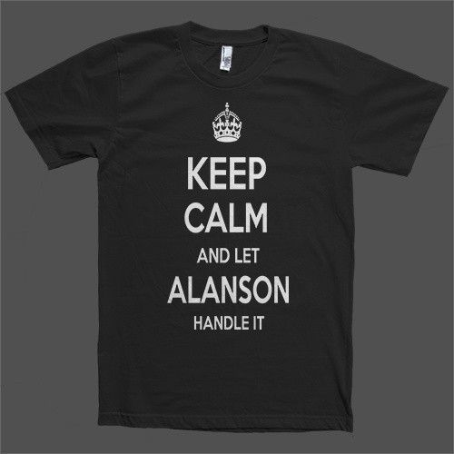 Keep Calm and let Alanson Handle it Personalized Name T-Shirt