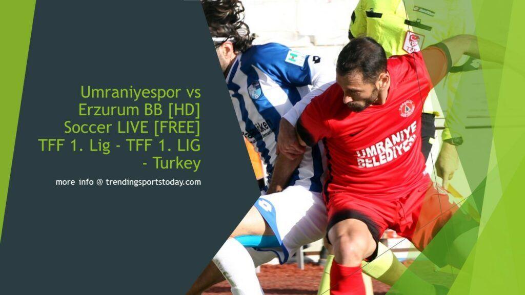 Watch Umraniyespor vs Erzurum BB Live Streaming Soccer