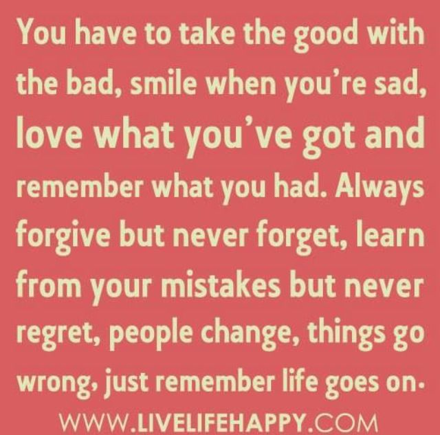 You Have To Take The Good With The Bad Quote Mantra Inspirational Quotes Forgive But Never Forget Life Quotes