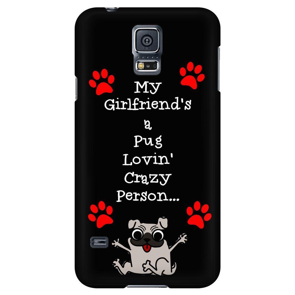 "PHONE CASE - ""My Girlfriend's a Pug Lovin Crazy Person..."" - Black"