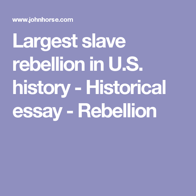 largest slave rebellion in u s history historical essay  largest slave rebellion in u s history historical essay rebellion