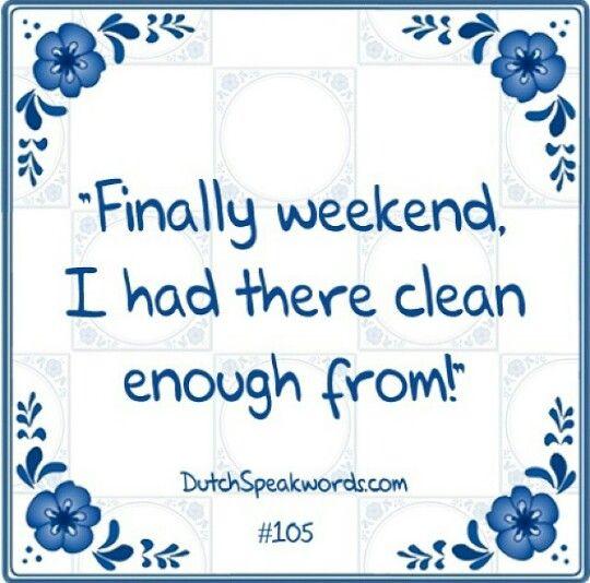 Eindelijk Weekend Ik Had Er Schoon Genoeg Van