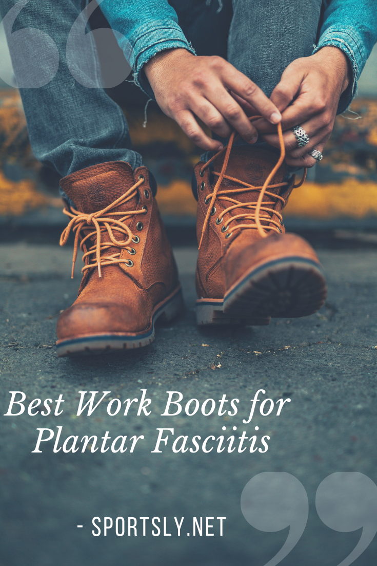 The 7 Best Work Boots for Plantar