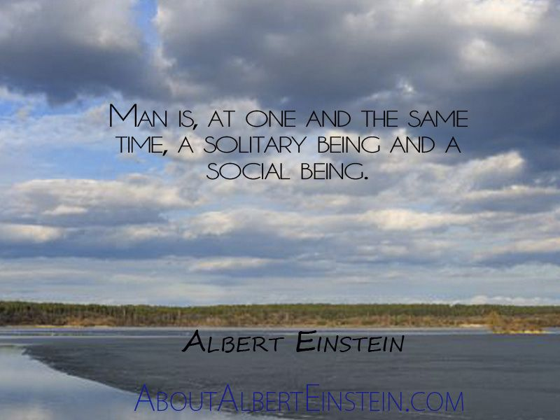 Man is at one and the same time a solitary being and a