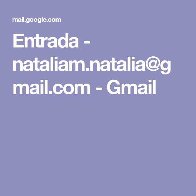 Entrada - nataliam.natalia@gmail.com - Gmail