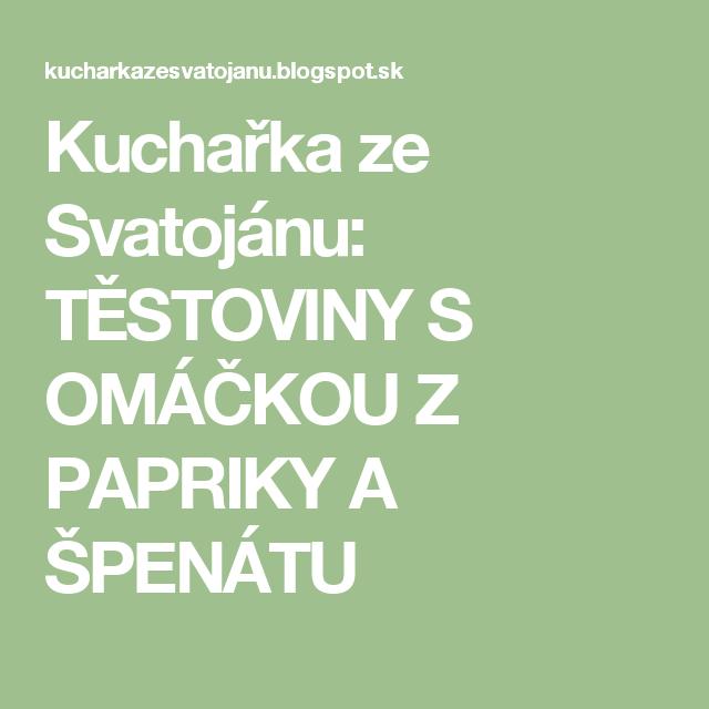 Kuchařka ze Svatojánu: TĚSTOVINY S OMÁČKOU Z PAPRIKY A ŠPENÁTU