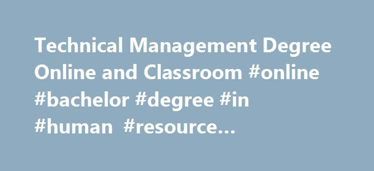 Technical Management Degree Online and Classroom #online #bachelor