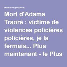 Mort D Adama Traore Victime De Violences Policieres Je La Fermais Plus Maintenant Violences Policieres Policier Mort