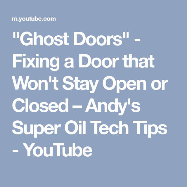 Ghost Doors Fixing A Door That Won T Stay Open Or Closed Andy S Super Oil Tech Tips Youtube With Images Tips Home Maintenance Doors