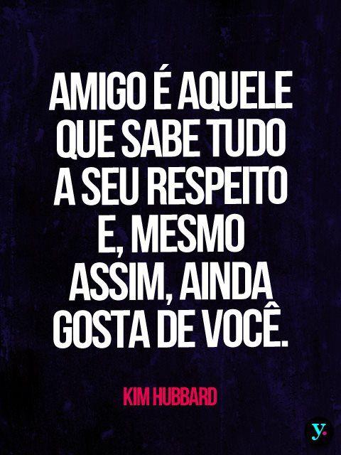 Amigo De Verdade Sabe Ideias Quotes Thoughts E Friends