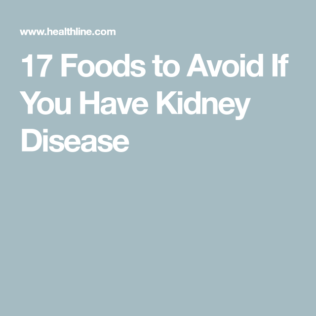 17 Foods To Avoid If You Have Kidney Disease Kidney Disease Recipes Kidney Disease Diet Recipes Chronic Kidney Disease Recipes