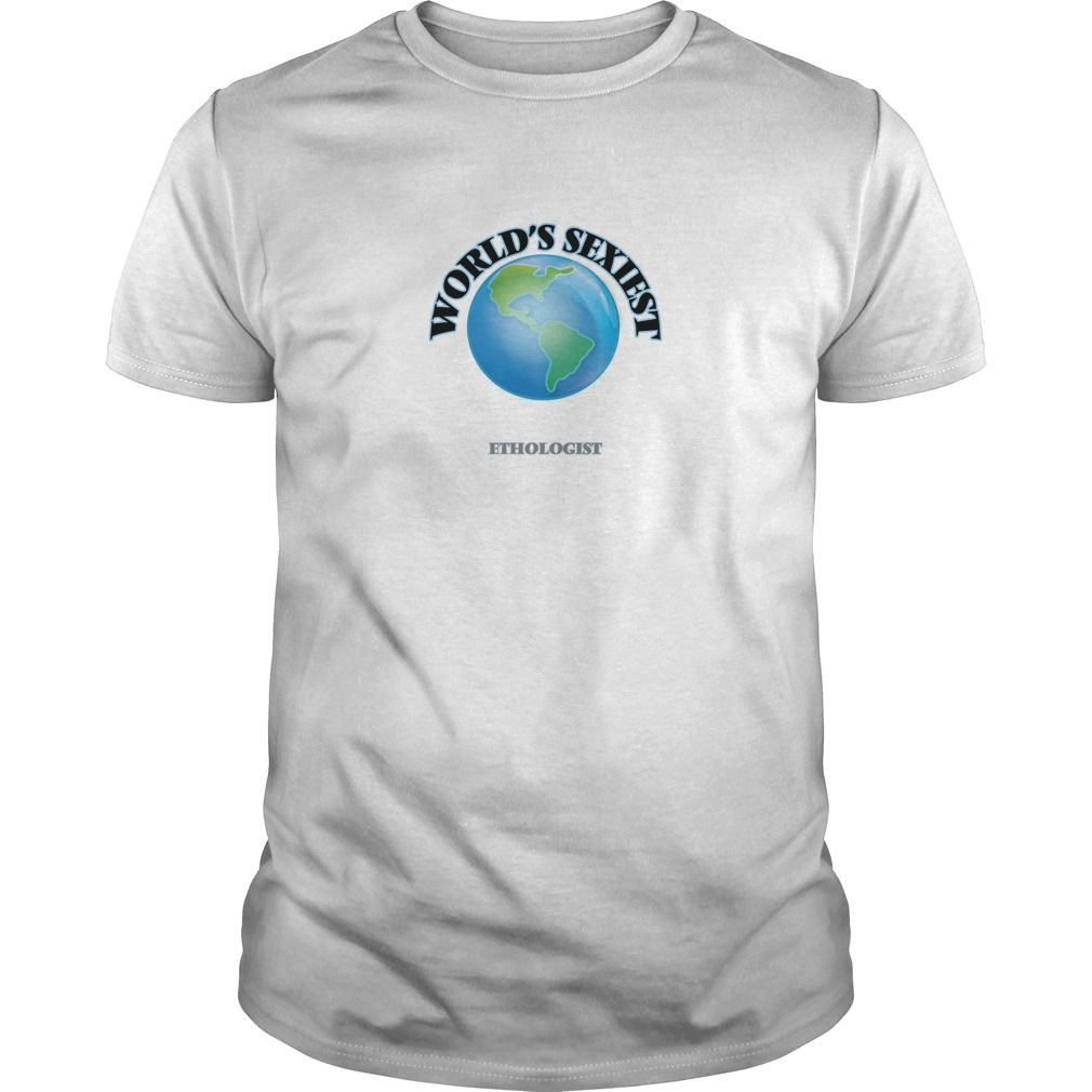 World's Sexiest Ethologist - The perfect shirt to show your passion for your favorite sport or hobby.