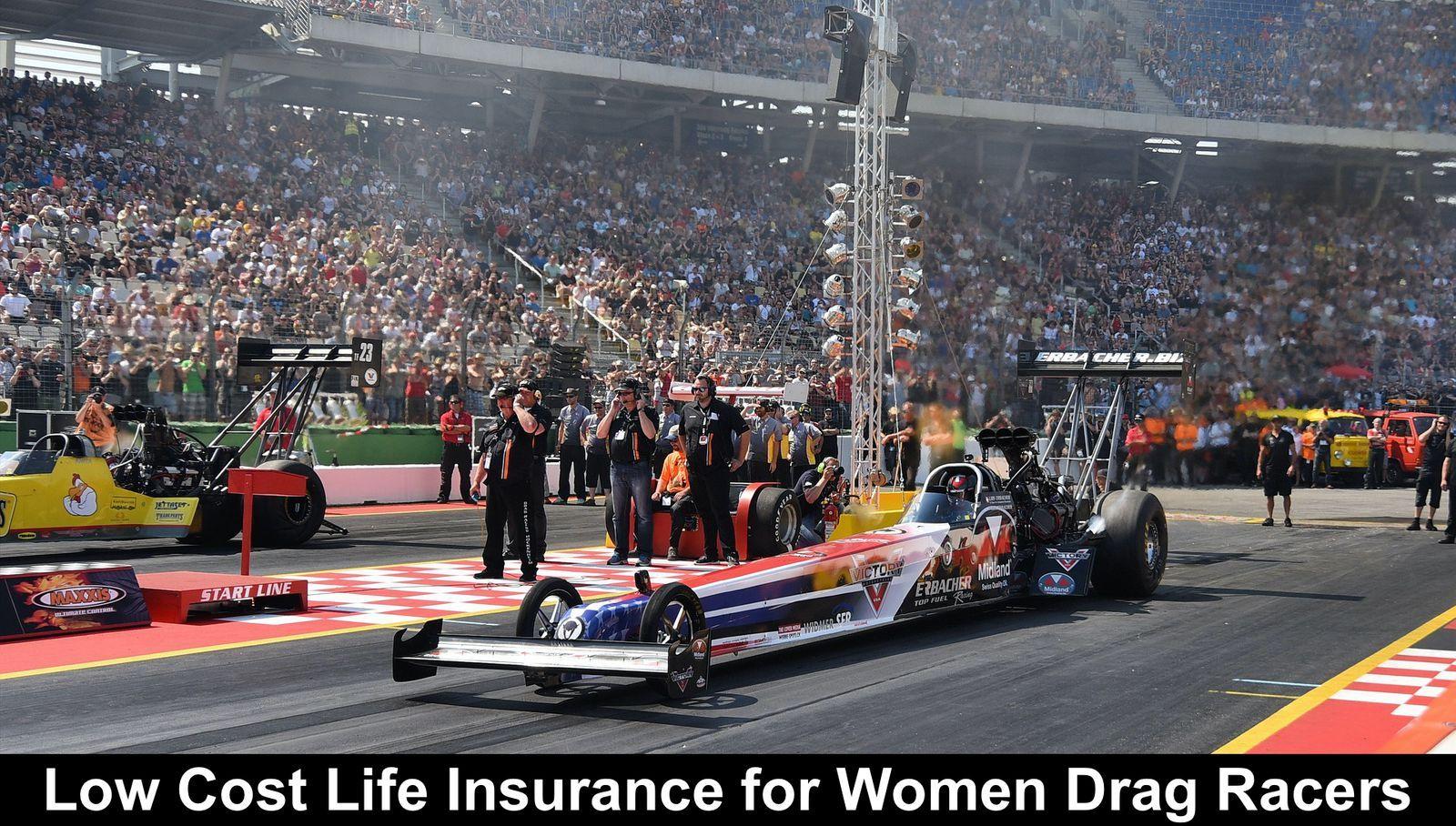 Life Insurance For Women Drag Racers Life Insurance Life Life