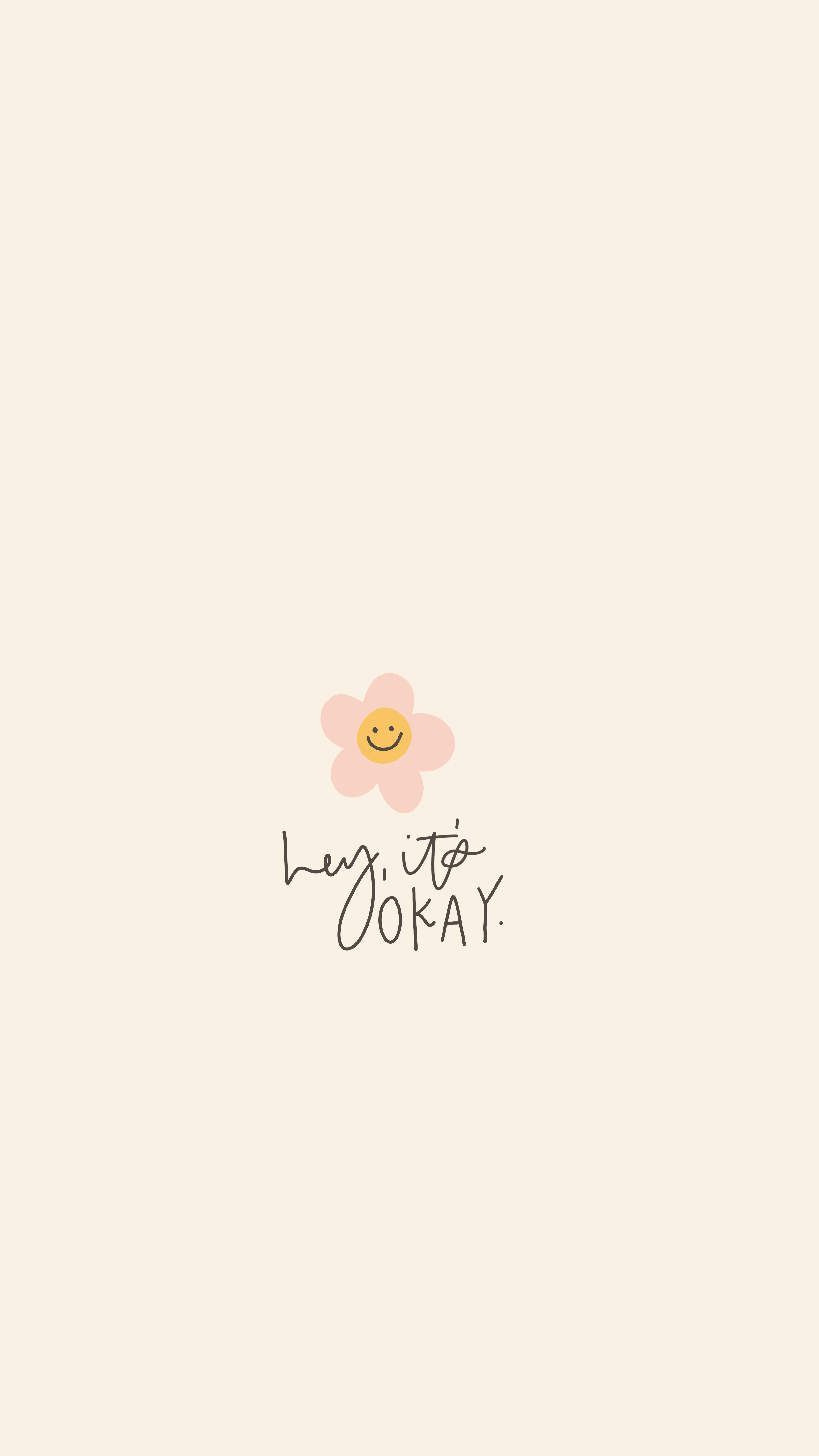 My May Flowers Drawing Series Inspirational Quote Hey It S Okay With A Smiley Face Fl Ipad Wallpaper Quotes Wallpaper Quotes Aesthetic Iphone Wallpaper