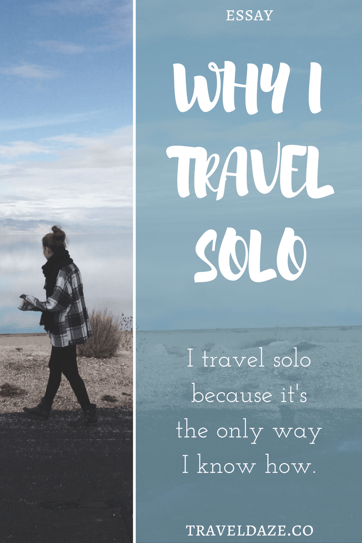This Post Isnt A How To Travel Alone Or Why You Should Travel Solo Post This Is Just Me Giving An Honest Answer About Why I Travel Solo
