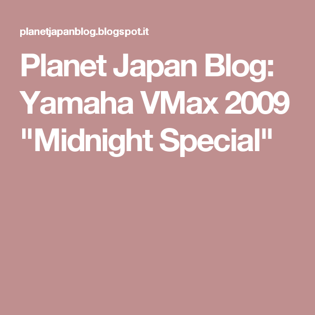 "Planet Japan Blog: Yamaha VMax 2009 ""Midnight Special"""