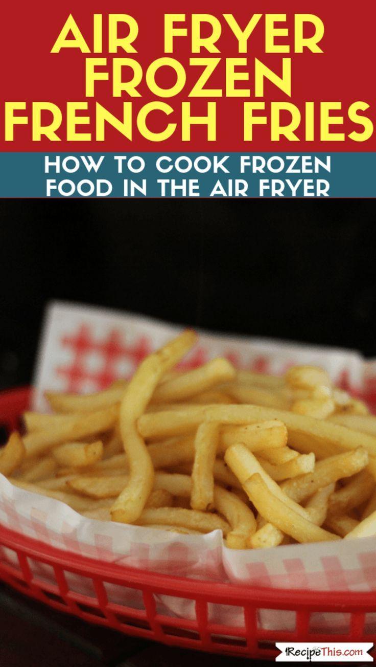 Air Fryer Frozen French Fries Air Fryer Recipes Air