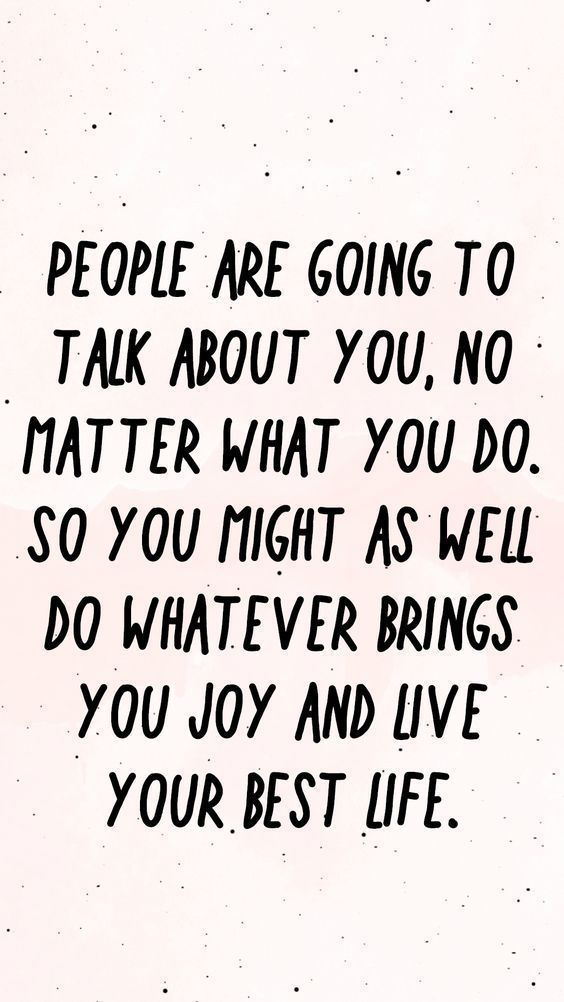 People are going to talk about you, no matter what you do. So you might as well do whatever brings you joy and live your best life. | positive, entrepreneur, business, quote, strength, strong, inspirational, graphic, empowerment, empowered,  women, female, boss babe, entrepreneur, motivational, powerful,  mindset, affirmation, joy, fun, confidence, happiness, think good  things, thought patterns, fear, fearless, fired up, self talk, change, growth, self love