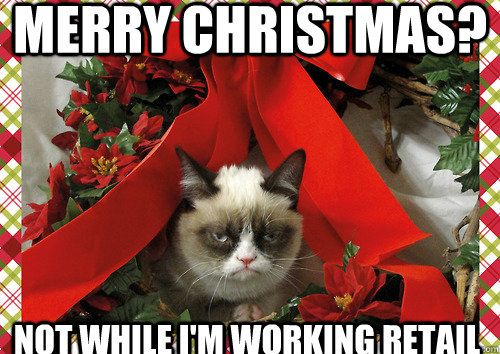 retail christmas funny | ... retail - Merry Christmas? Not while i'm working retail Grumpy ...
