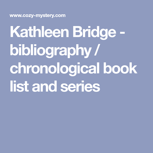 Kathleen Bridge Bibliography Chronological Book List And Series In 2020 Kathleen Book Lists Melbourne Beach