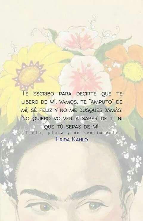 Poema De Diego Rivera A Frida Kahlo Te Amputo De Mi Frase De Frida Kahlo Frases De Frida Frida
