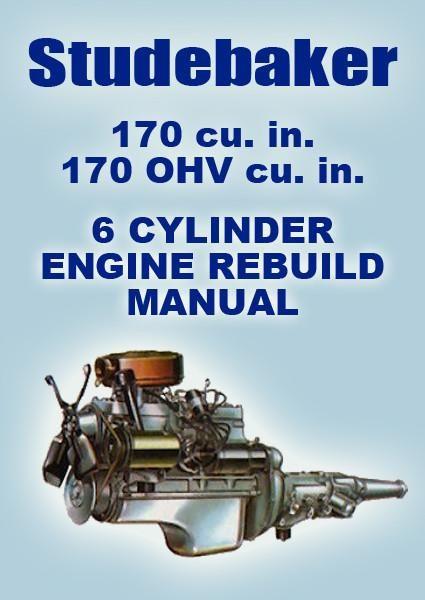 Studebaker 170 Cu In 6 Cylinder Rebuild Overhaul Manual