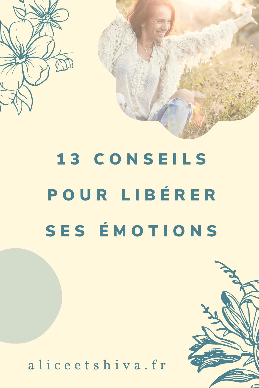 13 Conseils Pour Liberer Ses Emotions Alice Shiva En 2020 Emotions Gerer Ses Emotions Gerer Le Stress