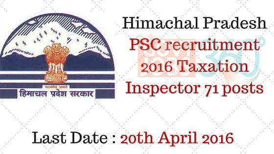 Himachal Pradesh PSC recruitment 2016 Taxation Inspector 71 posts