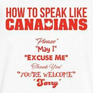 So When People Ask Me How To Speak Canadian Yes It Has Happened