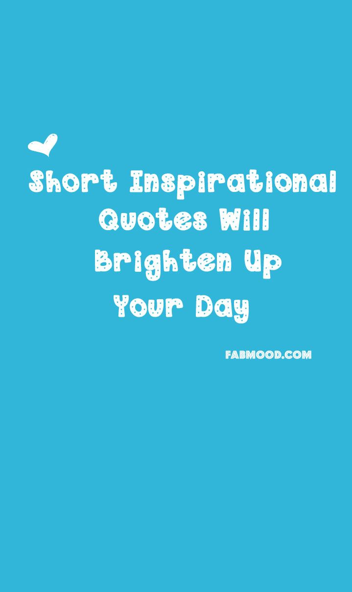Short Inspirational Quotes Will Brighten Up Your Day | Quote