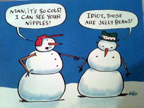 Its So Cold I Can See Your Jelly Beans Funny Pinterest Funny