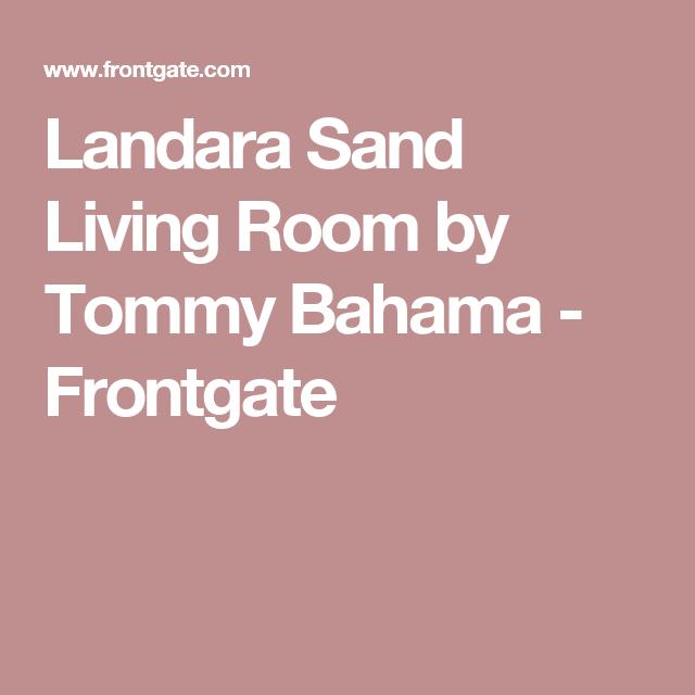 Landara Sand Living Room by Tommy Bahama - Frontgate   British ...