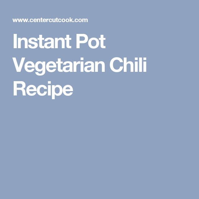 Instant Pot Vegetarian Chili Recipe