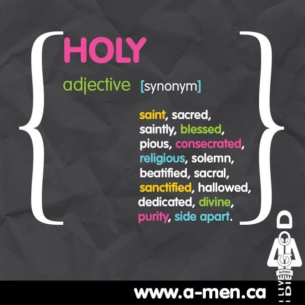 HOLY adjective    [synonym] saint, sacred, saintly, blessed, pious, consecrated, religious, solemn,  beatified, sacral, sanctified, hallowed, dedicated, divine, purity, side apart. #TAGAMEN