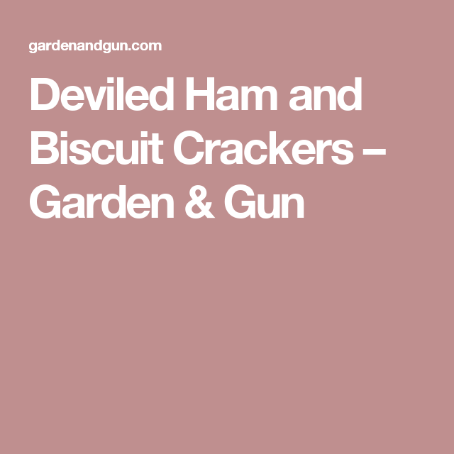 Deviled Ham and Biscuit Crackers – Garden & Gun